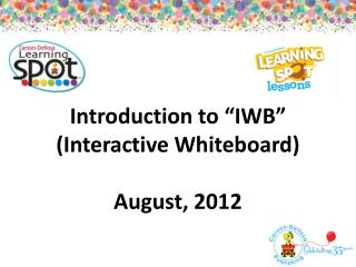 "Introduction  to ""IWB"" (Interactive Whiteboard ) August ,  2012"