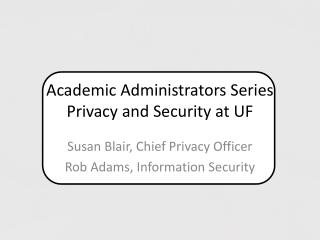 Academic Administrators Series  Privacy and Security at UF