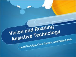 Vision and Reading  Assistive Technology