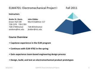 ELM4701: Electromechanical Project I         Fall 2011 Instructors  Andre St. Denis John Kidder Green Hall 100 Morri