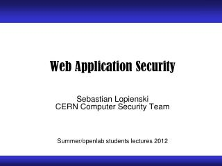 Web  Application  Security Sebastian Lopienski CERN Computer Security Team Summer/ openlab  students lectures 2012