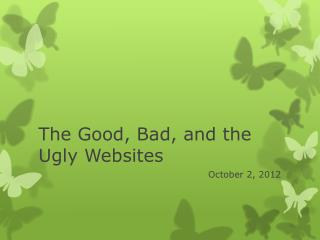 The Good, Bad, and the Ugly Websites