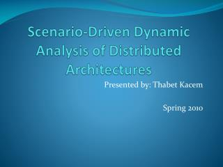 Scenario-Driven Dynamic Analysis of Distributed Architectures