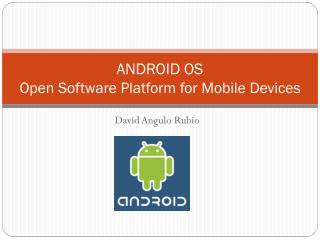 ANDROID OS Open Software Platform for Mobile Devices