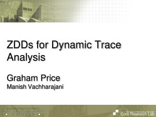 ZDDs  for Dynamic Trace Analysis Graham Price Manish  Vachharajani