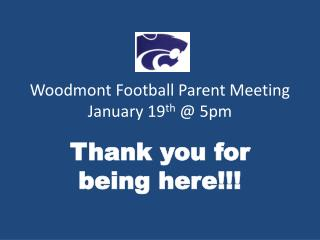 Woodmont  Football Parent Meeting January 19 th  @ 5pm