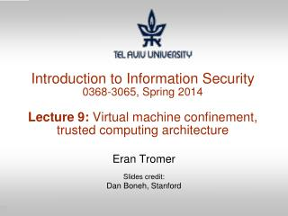 Introduction to Information Security 0368-3065, Spring 2014 Lecture 9:  Virtual machine confinement, trusted computing