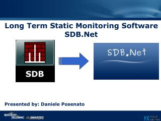 Long Term Static Monitoring Software SDB.Net     Presented by: Daniele  Posenato