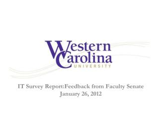 IT Survey  Report:Feedback  from Faculty Senate January 26, 2012