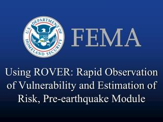 Using ROVER: Rapid Observation of Vulnerability and Estimation of Risk, Pre-earthquake Module
