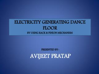 ELECTRICITY GENERATING DANCE FLOOR BY USING RACK & PINION MECHANISM