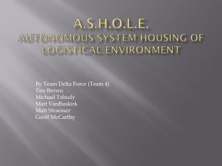 A.S.H.O.L.E. Autonomous System Housing of logistical environment