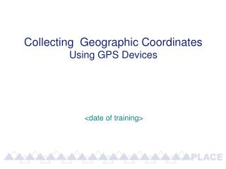Collecting  Geographic Coordinates Using GPS Devices
