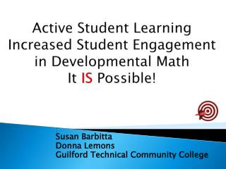 Active Student Learning Increased Student Engagement in Developmental Math It  IS  Possible!