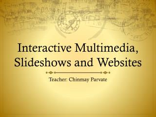 Interactive Multimedia, Slideshows and Websites