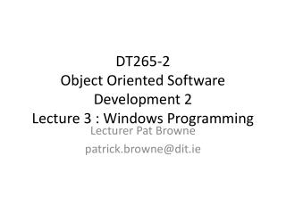 DT265-2  Object Oriented Software Development 2 Lecture 3 : Windows Programming