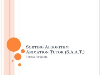 Sorting Algorithm Animation Tutor (S.A.A.T.)