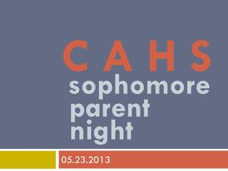C A H S sophomore   parent   night