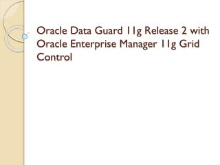 Oracle Data Guard 11g Release 2 with Oracle Enterprise Manager 11g Grid Control
