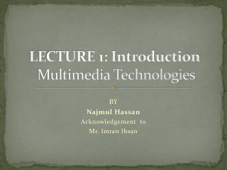 LECTURE  1: Introduction  Multimedia  Technologies