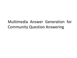 Multimedia Answer Generation for Community Question Answering