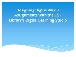 Designing Digital Media Assignments with the USF Library's Digital Learning Studio