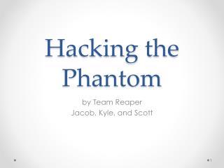 Hacking the Phantom