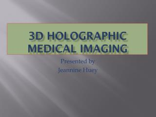 3D Holographic Medical Imaging