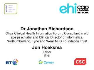 Dr Jonathan Richardson Chair Clinical Health Informatics Forum, Consultant in old age psychiatry and Clinical Director