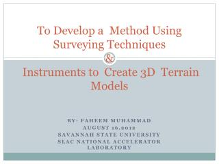To Develop a  Method Using Surveying Techniques  &  Instruments to  Create 3D  Terrain Models