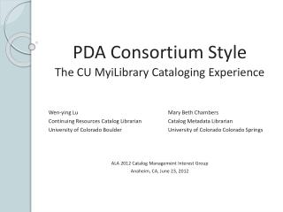 PDA Consortium Style  The  CU MyiLibrary Cataloging Experience  Wen-ying Lu	Mary Beth Chambers