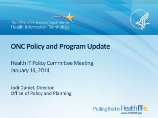 ONC Policy and Program Update Health IT Policy Committee Meeting January 14, 2014