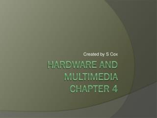 Hardware and Multimedia Chapter 4