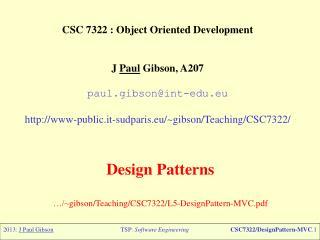 CSC 7322 : Object  Oriented Development J  Paul  Gibson, A207 paul.gibson@int-edu.eu http://www-public. it-sudparis.eu