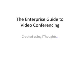 The Enterprise Guide to Video Conferencing