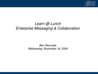 Learn @ Lunch Enterprise Messaging & Collaboration Ben  Reynolds Wednesday, November 18, 2009