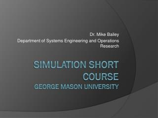 SIMULATION SHORT COURSE George Mason University