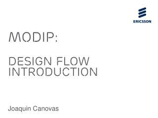 MODIP:  Design flow Introduction