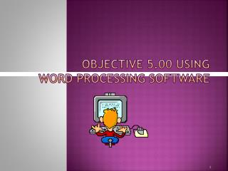 Objective 5.00 Using  Word Processing Software