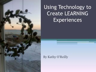 Using Technology to Create LEARNING Experiences