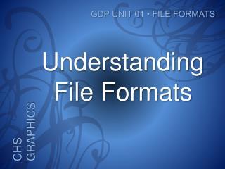 Understanding  File Formats