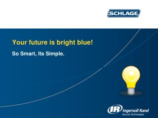Your future is bright blue!
