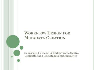 Workflow Design for Metadata Creation
