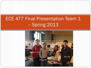 ECE 477 Final Presentation Team 1    Spring 2013