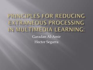 Principles for R educing Extraneous Processing  in Multimedia  Learning :