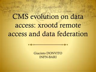 CMS evolution on data access:  xrootd  remote access and data federation