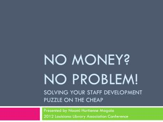 No Money? No Problem! Solving Your Staff Development Puzzle on the Cheap