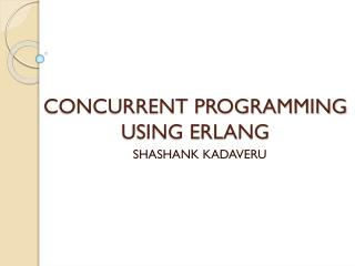CONCURRENT PROGRAMMING USING ERLANG
