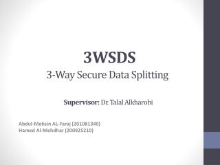 3WSDS  3-Way Secure Data  Splitting Supervisor:  Dr. Talal  Alkharobi