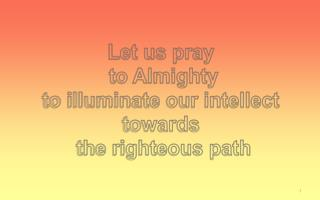 Let us pray  to Almighty  to illuminate our intellect  towards  the righteous path